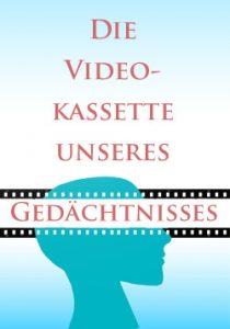 Die Videokassette unseres Gedächtnisses