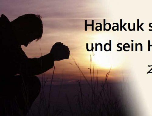 Habakuk sah den Herrn und sein Herz war voll Gotteslob