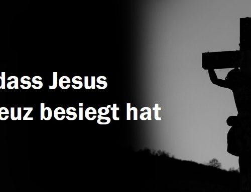 Vergiss nie, dass Jesus Satan am Kreuz besiegt hat
